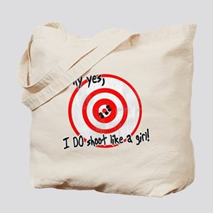 Why yes I do shoot like a girl Tote Bag