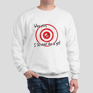 Why yes I do shoot like a girl Sweatshirt