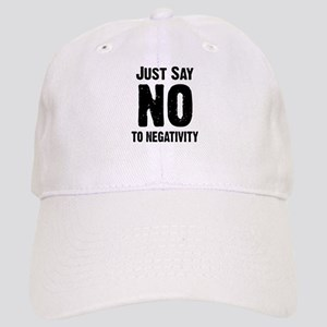Just say no to negativity Cap