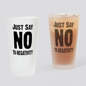Just say no to negativity Drinking Glass