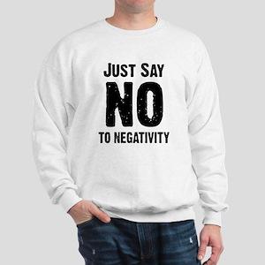 Just say no to negativity Sweatshirt