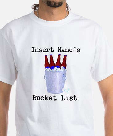 Insert Name Personalize Beer Bucket List White T-S