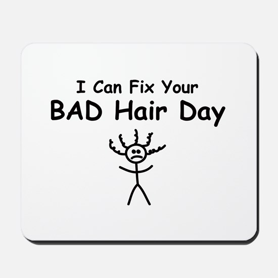 I Can Fix Your BAD Hair Day Mousepad