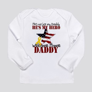 Welcome Home Daddy My Hero Long Sleeve T-Shirt