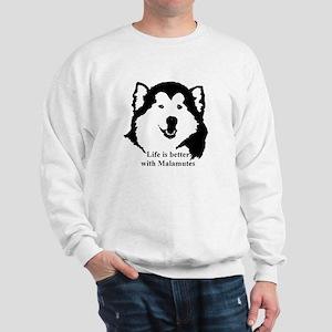 Life is better with Malamutes Sweatshirt