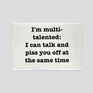 I am multi-talented: I can talk and piss you off R