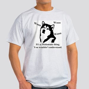 Its a Malamute Thing.. Light T-Shirt