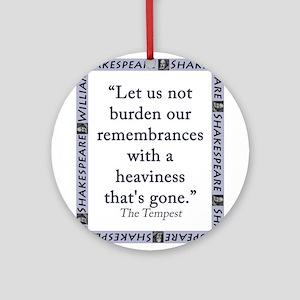 Let Us Not Burden Our Remembrances Round Ornament