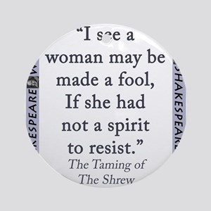 I See A Woman May Be Made A Fool Round Ornament