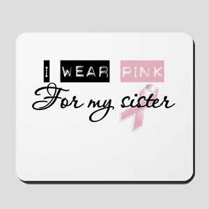 I Wear Pink For My Sister (BCA) Mousepad