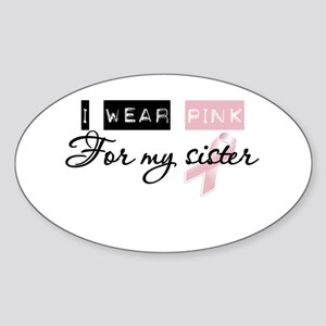 I Wear Pink For My Sister (BCA) Sticker (Oval)