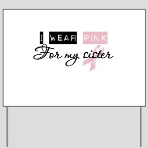I Wear Pink For My Sister (BCA) Yard Sign