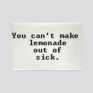 You can't make lemonade out of sick. Rectangle Mag