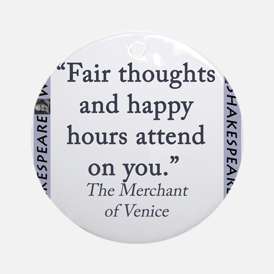 Fair Thoughts and Happy Hours Round Ornament