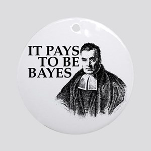 It pays to be Bayes. Ornament (Round)