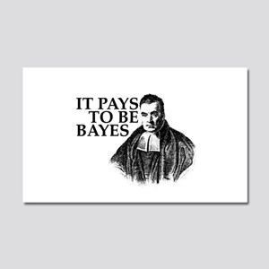 It pays to be Bayes. Car Magnet 20 x 12