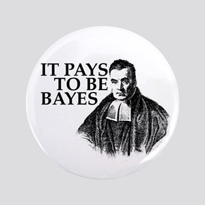"""It pays to be Bayes. 3.5"""" Button"""