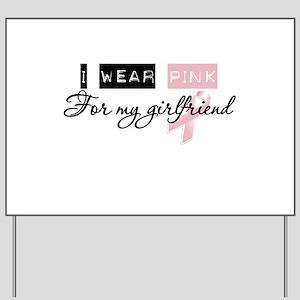 I Wear Pink For My Girlfriend (BCA) Yard Sign