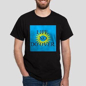 Life. No Do Over. Black T-Shirt