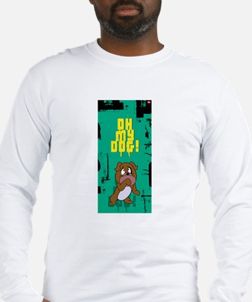 oh my dog! Long Sleeve T-Shirt