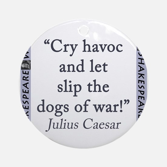 Cry Havoc and Let Slip the Dogs of War Round Ornam