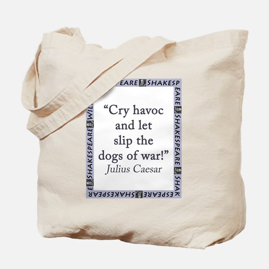 Cry Havoc and Let Slip the Dogs of War Tote Bag