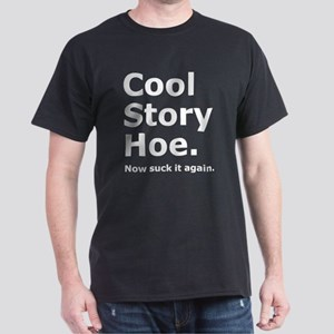 Cool Story Hoe, now suck it again. Dark T-Shirt