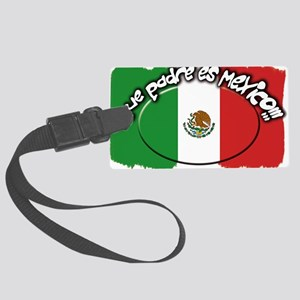 mexico que padre es Large Luggage Tag
