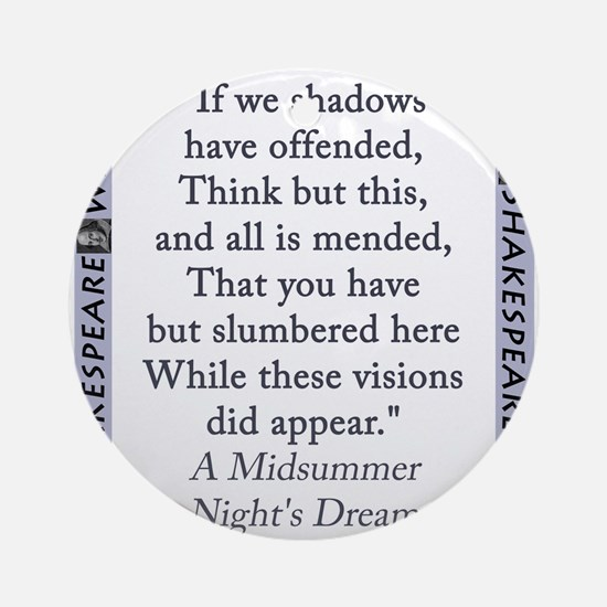 If We Shadows Have Offended Round Ornament