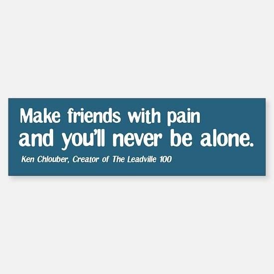 Make Friends With Pain Bumper Bumper Bumper Bumper Sticker