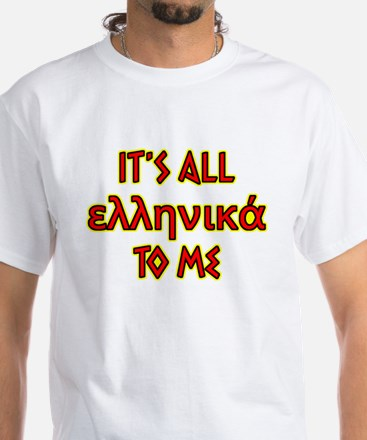 It's All Greek To Me White T-Shirt