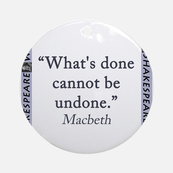 Whats Done Cannot Be Undone Round Ornament