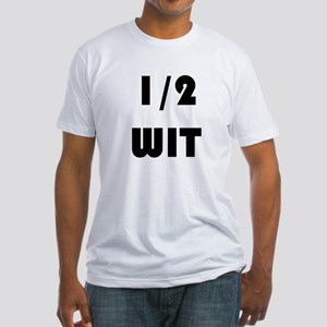 Half Wit Fitted T-Shirt