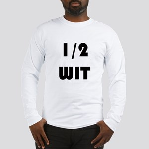 Half Wit Long Sleeve T-Shirt
