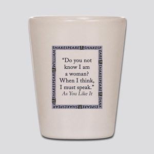 Do You Not Know I Am a Woman Shot Glass
