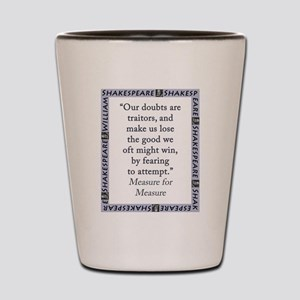 Our Doubts Are Traitors Shot Glass