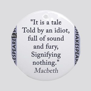 It Is a Tale Told By An Idiot Round Ornament