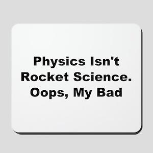 Physics Isn't Rocket Science Mousepad