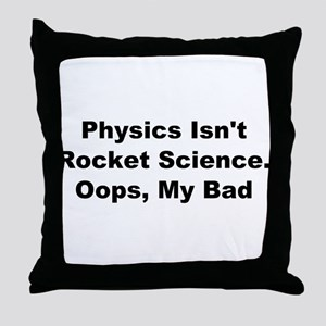 Physics Isn't Rocket Science Throw Pillow
