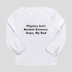 Physics Isn't Rocket Science Long Sleeve Infant T-