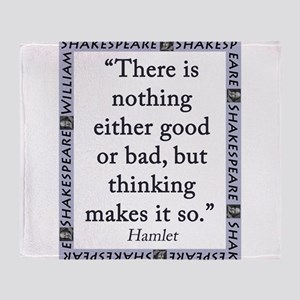 There Is Nothing Either Good Or Bad Throw Blanket