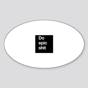 DO EPIC SHIT Sticker (Oval)