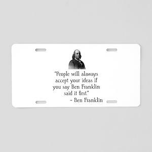 Ben Franklin Funny Quote Aluminum License Plate