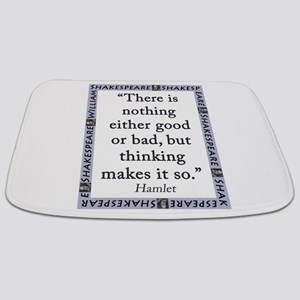 There Is Nothing Either Good Or Bad Bathmat