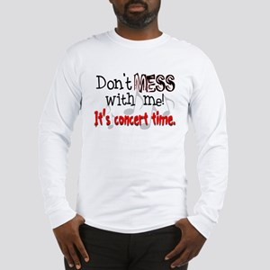 Don't Mess With Me, It's Conc Long Sleeve T-Shirt