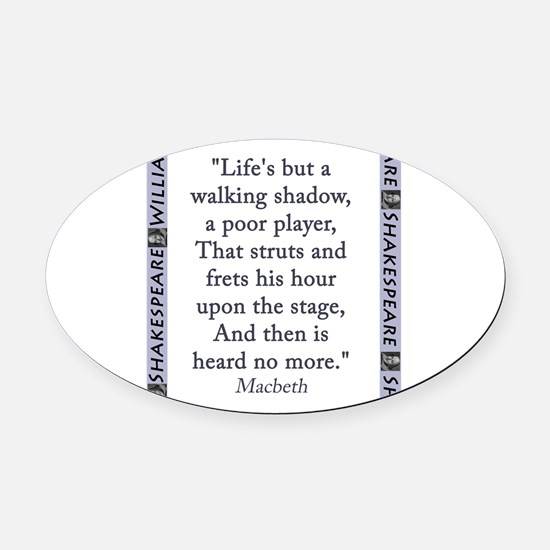 Lifes But a Walking Shadow Oval Car Magnet