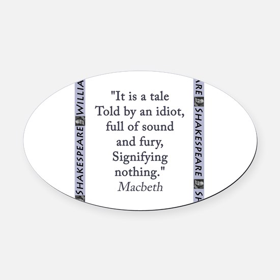 It Is a Tale Told By An Idiot Oval Car Magnet
