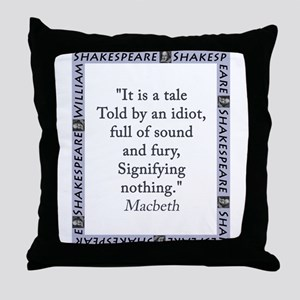 It Is a Tale Told By An Idiot Throw Pillow
