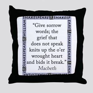 Give Sorrow Words Throw Pillow