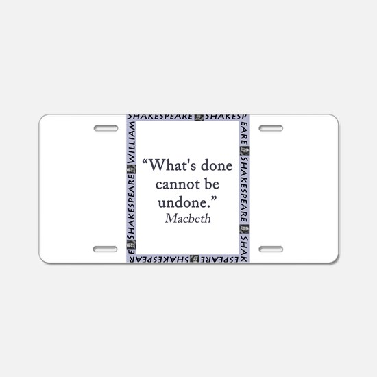 Whats Done Cannot Be Undone Aluminum License Plate